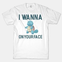 I Wanna Squirtle on Your Face