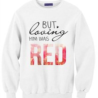 But loving him was RED