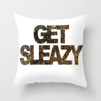 Get Sleazy Throw Pillow by Sjaefashion | Society6