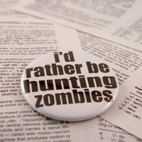I'd rather be hunting zombies pinback button