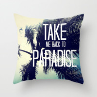 &#x27;TAKE ME BACK TO PARADISE&#x27; PILLOW by Tara Yarte  | Society6