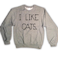 I Like Cats Sweatshirt Gray Kitten Kitty Catz by MindfulWear