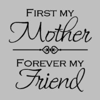 "First my mother, Forever my friend...Mother Wall Quotes Words Sayings Removable Wall Lettering (13"" X 13"")"