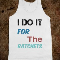 I do It for the Ratchets - Party Life Apparrel