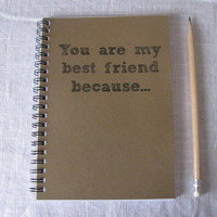 You are my best friend because  5 x 7 journal by JournalingJane