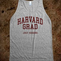 Harvard Grad (Just Kidding Tank) - College Is For Your mom