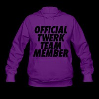 Official Twerk Team Member Hoodie | Spreadshirt | ID: 11565119
