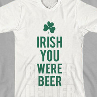 Irish Your Were Beer St Patricks Day Shirt