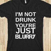 I'M NOT DRUNK YOU'RE JUST BLURRY - glamfoxx.com