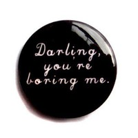 $3.00 Darling You're Boring Me Button Badge by Hoolala by hoolala