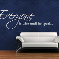 Everyone is wise until he speaks. - Wall Decal Quote