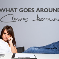 Wall Decal Quote Decor - What goes around comes around