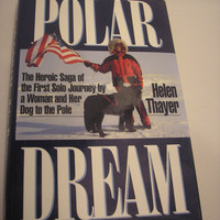 SIGNED - Polar Dream:The Heroic Saga Of The First Solo Journey By Helen Thayer