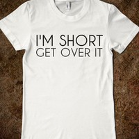 I'M SHORT GET OVER IT - glamfoxx.com