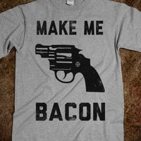 Make Me Bacon (Shirt)