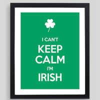 8x10 I Can't Keep Calm I'm Irish Art Print - Customized in Any Color Personalized Typography Funny Italy Ireland St. Patrick's Day Gift