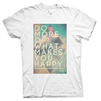 Do More Of What Makes You Happy T-Shirt - Rave T-Shirts