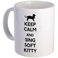 Keep Calm and Sing Soft Kitty Mug on CafePress.com