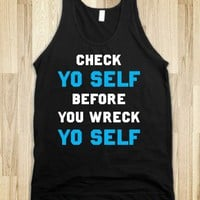 Check Yo Self Before You Wreck Yo Self