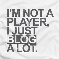I'm not a player, I just blog a lot - online blogger humor funny text words tee t-shirt