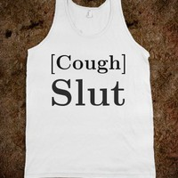 [Cough] Slut-Unisex White Tank