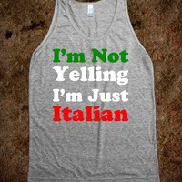 I'm Not Yelling, I'm Just Italian - Text First