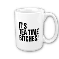 It's Tea Time Bitches! Coffee Mug at Zazzle.ca