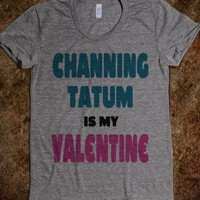 Channing Tatum is my Valentine (slim fit) - Valentines for Valentines