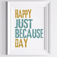 Everyday Any Occasion Print  Happy Just Because Day by TheWallaroo