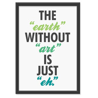 SALE // The earth without art is just eh 13x19 by theinksociety
