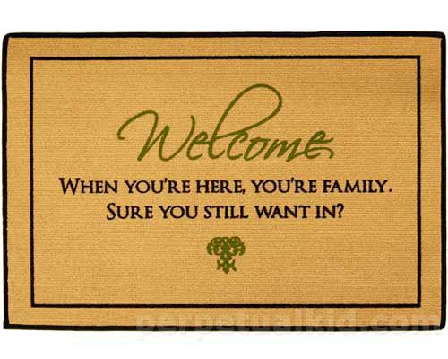 WHEN YOU'RE HERE, YOU'RE FAMILY DOORMAT
