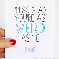 Valentines Day Card. I'm So Glad You're As Weird As Me.