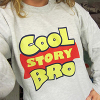 Cool Story Bro  Toy Story Crewneck Sweatshirt by HairCompanions