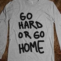 Go Hard or Go Home Tshirt or Hoodie - Scarebaby Design