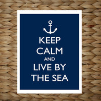 Keep Calm and Live By The Sea  Anchor   8x10 by adropofgoldensun