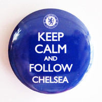Keep Calm and Follow CHELSEA  175 Badge / by instantawesome