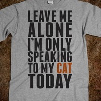 Leave Me Alone I'm Only Speaking To My Cat Today - Text Tees With Attitude