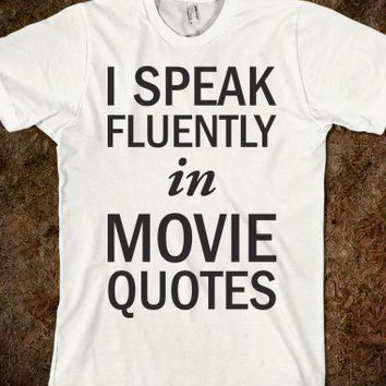 I Speak Fluently In Movie Quotes - Text Tees With Attitude