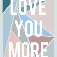 Love You More Art Print by LitPrints | Society6