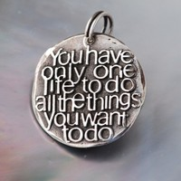 You hav only one life to do ... Inspirational quote Silver pendant