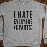 I Hate Everyone And Pants (crew neck)-Heather Grey Sweatshirt