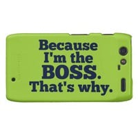 Because I'm the boss, that's why. Droid RAZR Case from Zazzle.com