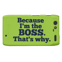 Because I&#x27;m the boss, that&#x27;s why. Droid RAZR Case from Zazzle.com