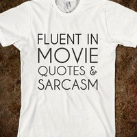 FLUENT IN MOVIE QUOTES & SARCASM - glamfoxx.com