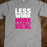 Less work more basketball - The big t-shirts store