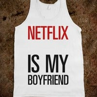 Netflix is my Boyfriend-Unisex White Tank