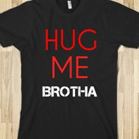 Hug Me Brotha! - Young and Free