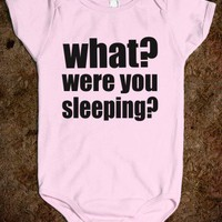 What? Were You Sleeping? - Underline Designs - Baby Onsie