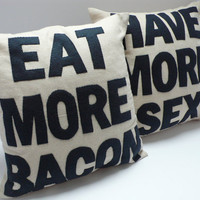 Eat More Bacon and Have More Sex  handmade 16in 41cm by SewEnglish