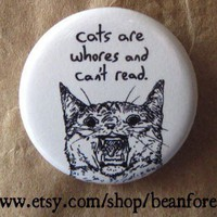 cats are whores and can't read - pinback button badge
